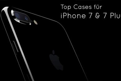 Top Cases für iPhone 7 & 7 Plus