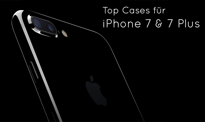 Top Cases für iPhone 7 & 7 Plus
